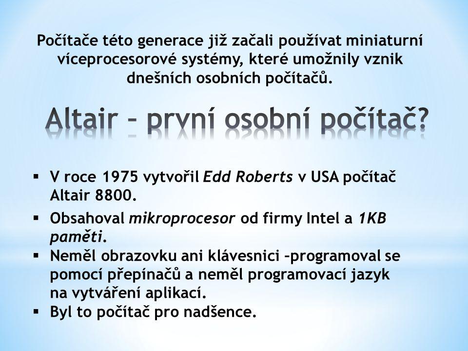 Počítače této generace již začali používat miniaturní víceprocesorové systémy, které umožnily vznik dnešních osobních počítačů.  V roce 1975 vytvořil