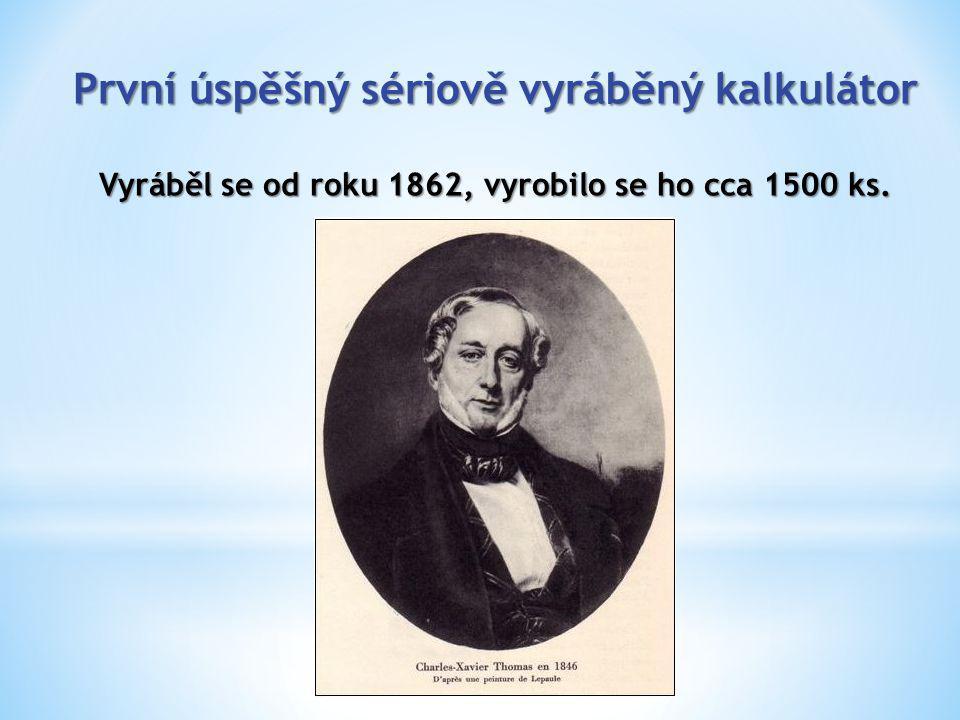 První úspěšný sériově vyráběný kalkulátor Vyráběl se od roku 1862, vyrobilo se ho cca 1500 ks. AUTOREM PŘÍSTROJE BYL Charles Xavier Thomas de Colmar