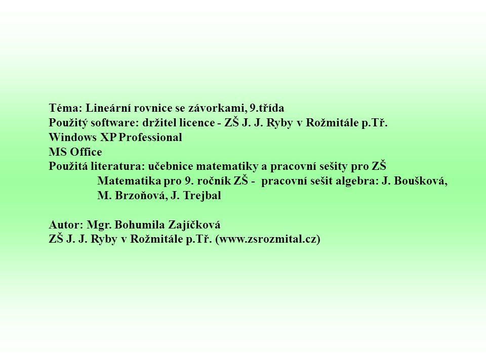 Téma: Lineární rovnice se závorkami, 9.třída Použitý software: držitel licence - ZŠ J. J. Ryby v Rožmitále p.Tř. Windows XP Professional MS Office Pou