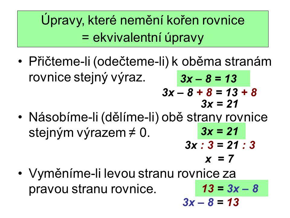převádíme-li výraz na druhou stranu rovnice, změníme znaménko v opačné násobíme-li (dělíme-li) rovnici záporným číslem, změní se znaménka na obou stranách rovnice v opačná Z ekvivalentních úprav rovnic pro řešení vyplývá: 3x – 8 = 13 3x = 13 + 8 -x = 2 x = -2 -2x = -6 x = 3