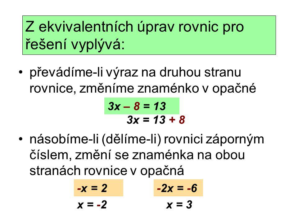 převádíme-li výraz na druhou stranu rovnice, změníme znaménko v opačné násobíme-li (dělíme-li) rovnici záporným číslem, změní se znaménka na obou stra