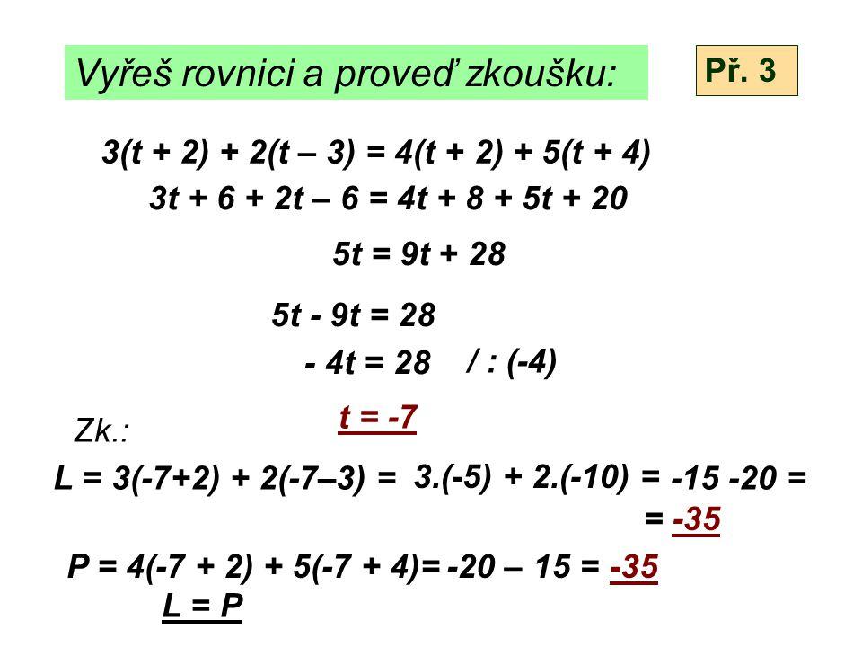 Vyřeš rovnici a proveď zkoušku: 5(s + 9) + 8(2s – 3) = 6(3s - 8) + 3(s - 2) 5s + 45 + 16s – 24 = 18s - 48 + 3s - 6 21s + 21 = 21s - 54 21s – 21s = - 54 -21 0.s = - 75 nemá řešení Př.