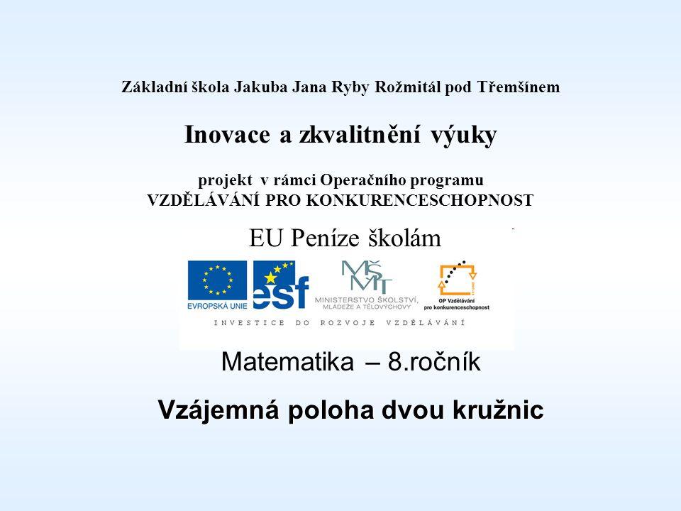 Téma: Vzájemná poloha dvou kružnic - 8.třída Použitý software: držitel licence - ZŠ J.