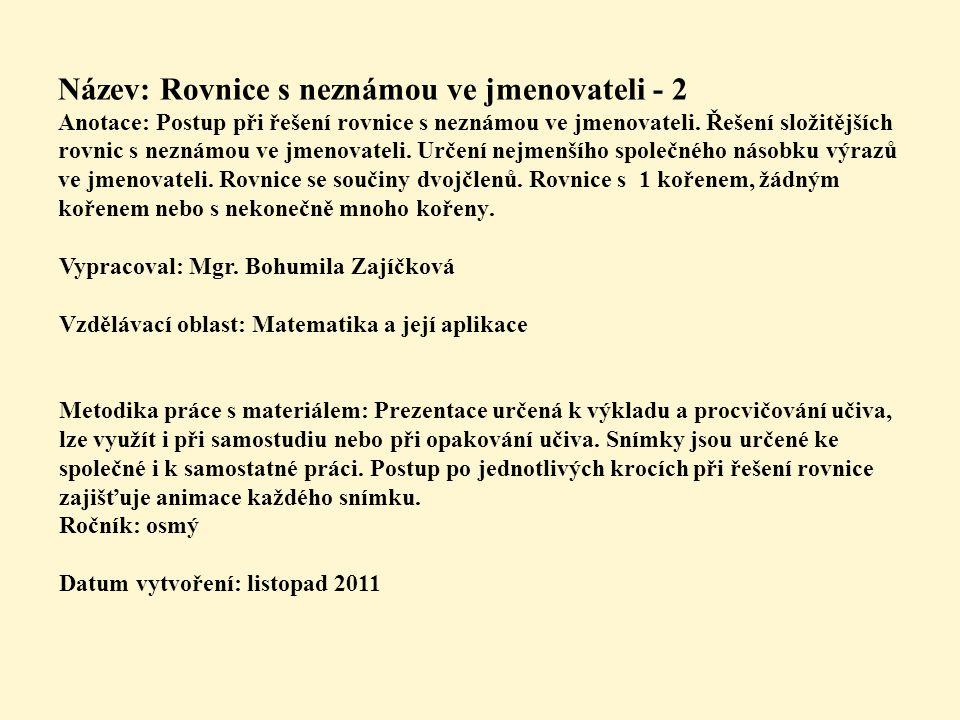Název: Rovnice s neznámou ve jmenovateli - 2 Anotace: Postup při řešení rovnice s neznámou ve jmenovateli. Řešení složitějších rovnic s neznámou ve jm