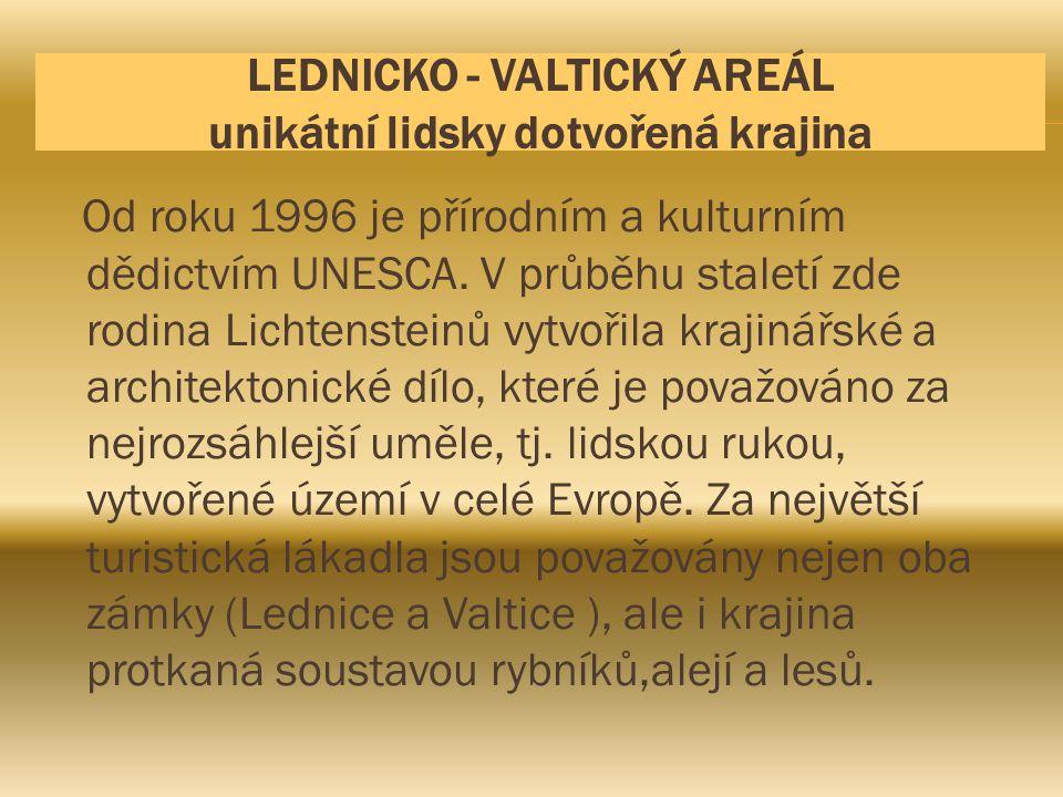 LEDNICKO - VALTICKÝ AREÁL unikátní lidsky dotvořená krajina Od roku 1996 je přírodním a kulturním dědictvím UNESCA. V průběhu staletí zde rodina Licht