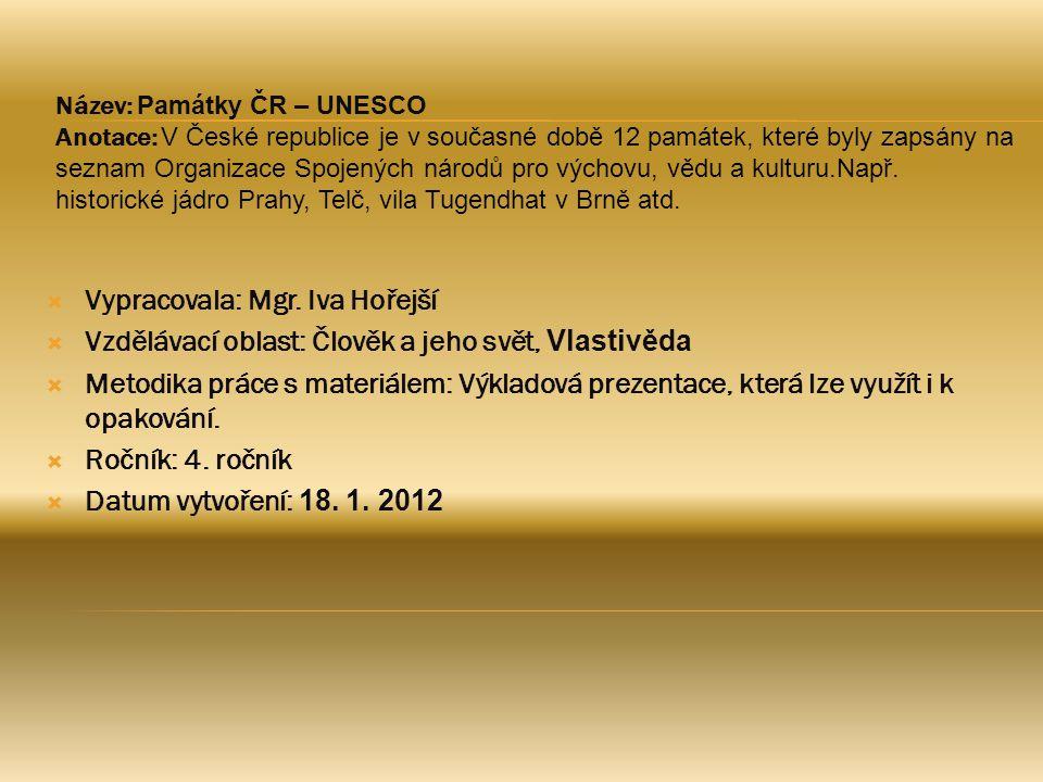 Název: Památky ČR – UNESCO Anotace: V České republice je v současné době 12 památek, které byly zapsány na seznam Organizace Spojených národů pro vých