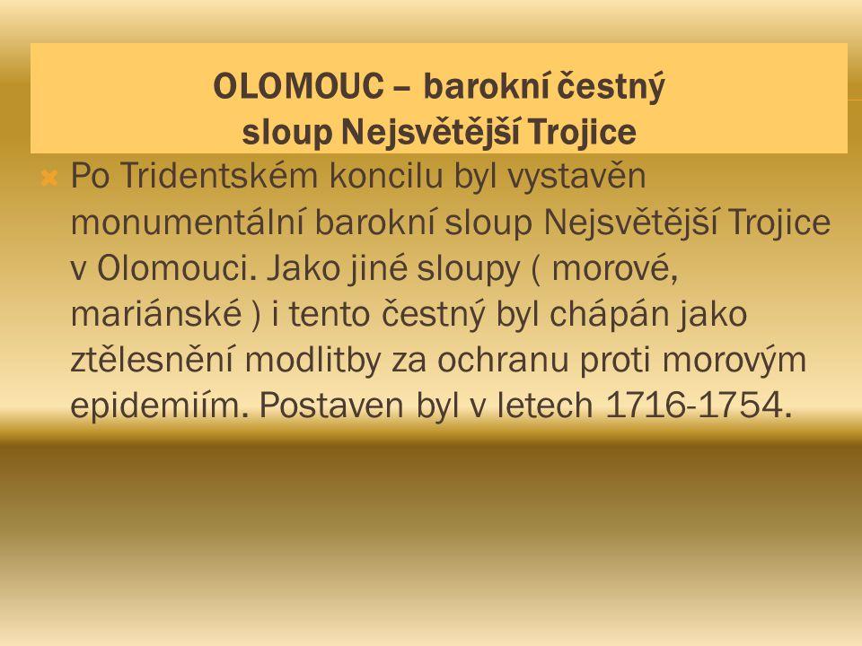 OLOMOUC – barokní čestný sloup Nejsvětější Trojice  Po Tridentském koncilu byl vystavěn monumentální barokní sloup Nejsvětější Trojice v Olomouci. Ja