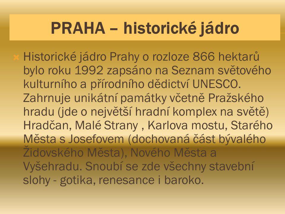 PRAHA – historické jádro  Historické jádro Prahy o rozloze 866 hektarů bylo roku 1992 zapsáno na Seznam světového kulturního a přírodního dědictví UN