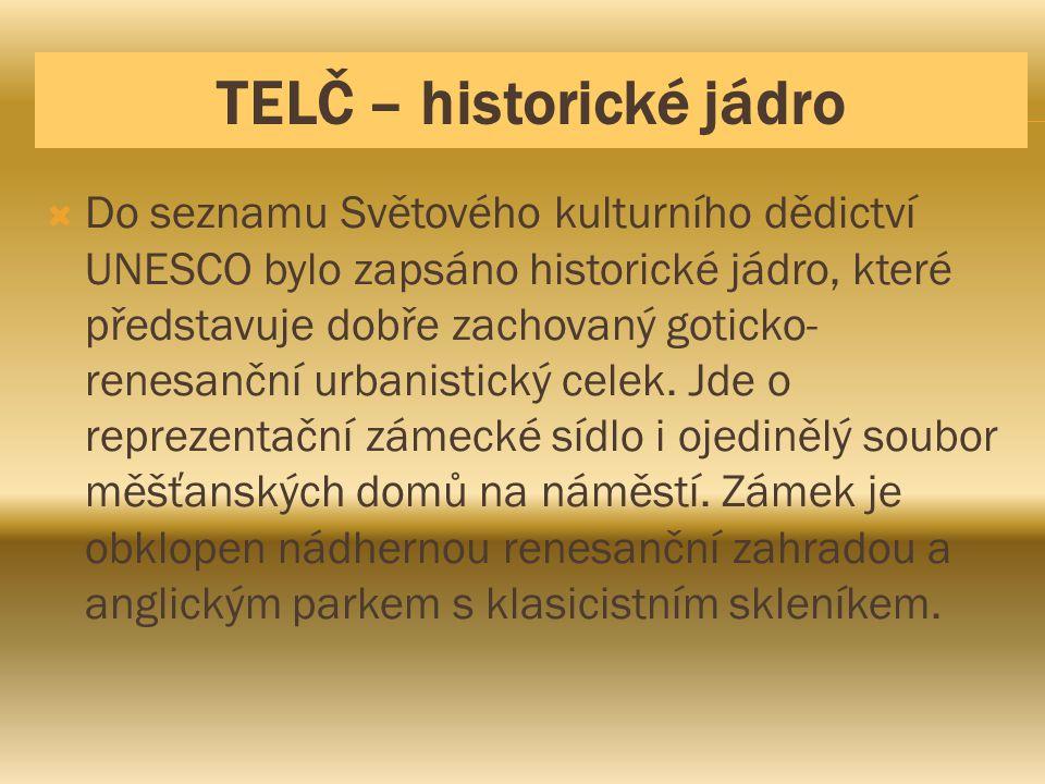 TELČ – historické jádro  Do seznamu Světového kulturního dědictví UNESCO bylo zapsáno historické jádro, které představuje dobře zachovaný goticko- re