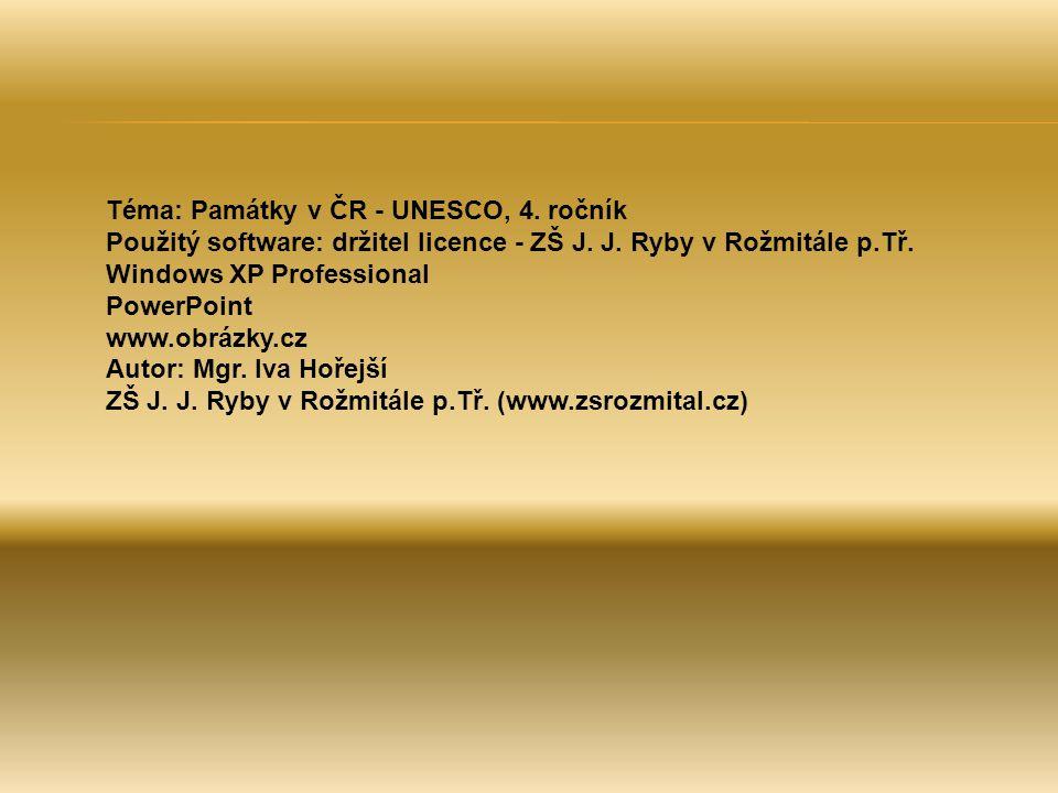 Téma: Památky v ČR - UNESCO, 4. ročník Použitý software: držitel licence - ZŠ J. J. Ryby v Rožmitále p.Tř. Windows XP Professional PowerPoint www.obrá