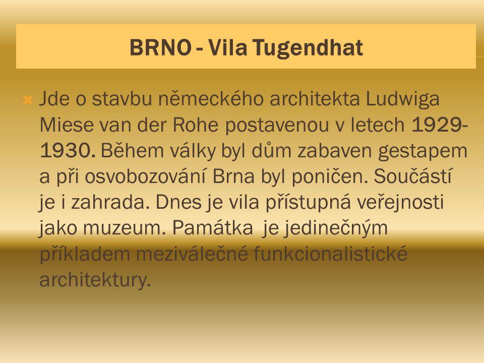 BRNO - Vila Tugendhat  Jde o stavbu německého architekta Ludwiga Miese van der Rohe postavenou v letech 1929- 1930. Během války byl dům zabaven gesta