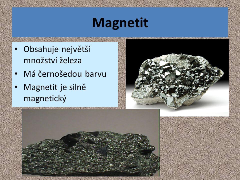 Magnetit Obsahuje největší množství železa Má černošedou barvu Magnetit je silně magnetický