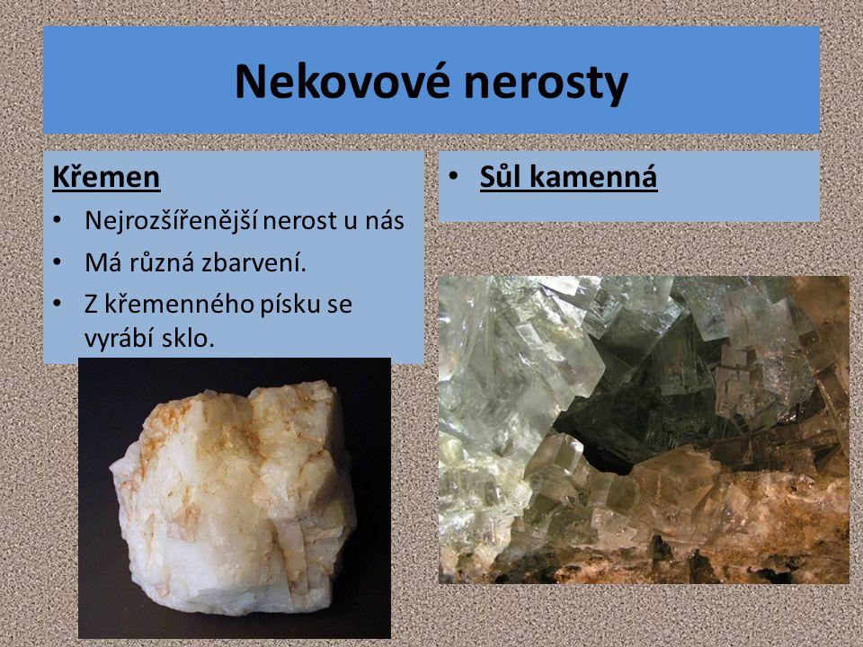 Nekovové nerosty Křemen Nejrozšířenější nerost u nás Má různá zbarvení. Z křemenného písku se vyrábí sklo. Sůl kamenná
