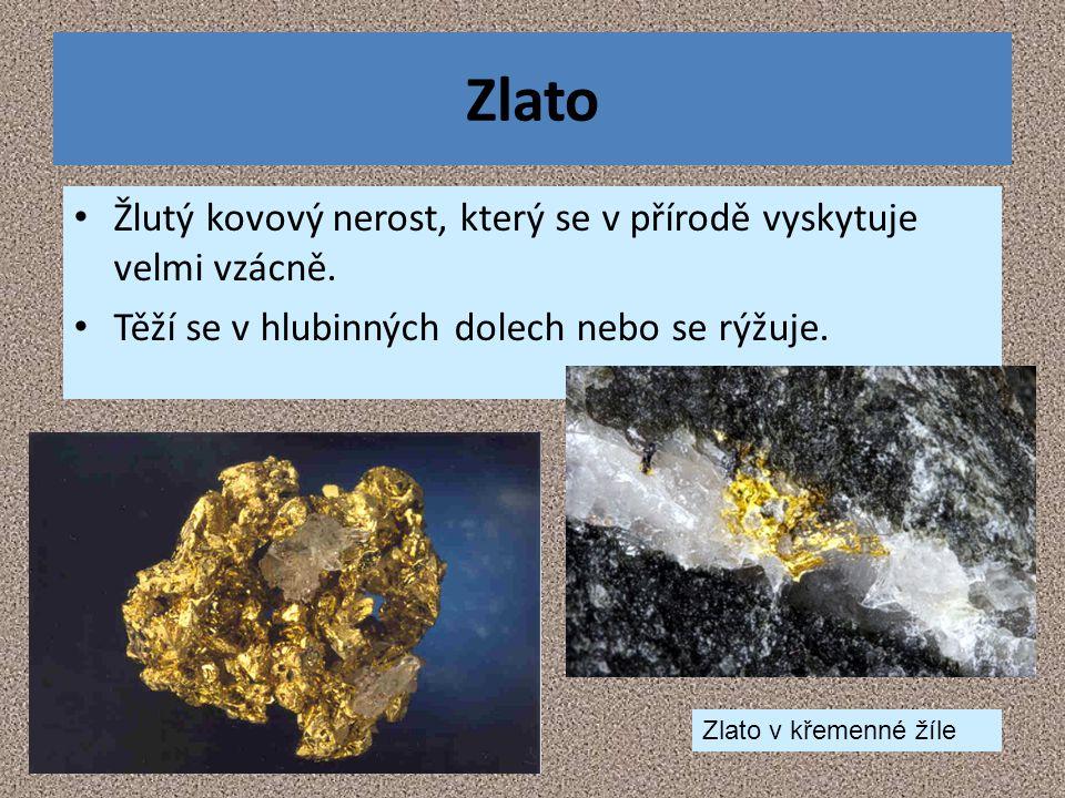 Zlato Žlutý kovový nerost, který se v přírodě vyskytuje velmi vzácně. Těží se v hlubinných dolech nebo se rýžuje. Zlato v křemenné žíle