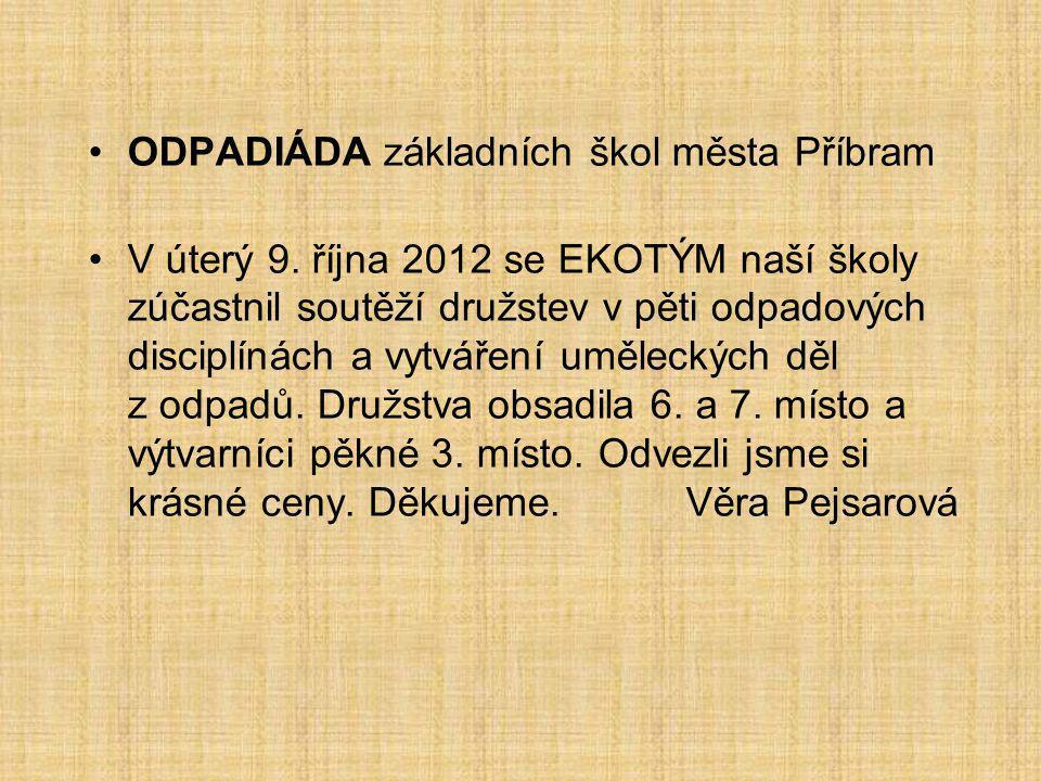 ODPADIÁDA základních škol města Příbram V úterý 9. října 2012 se EKOTÝM naší školy zúčastnil soutěží družstev v pěti odpadových disciplínách a vytváře