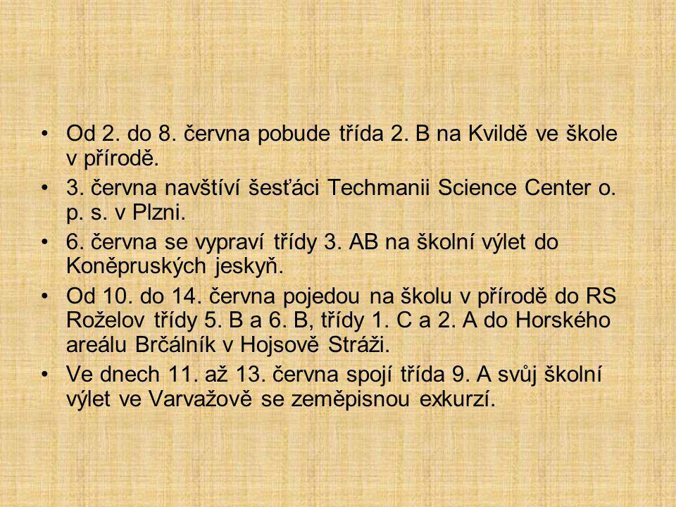 Od 2. do 8. června pobude třída 2. B na Kvildě ve škole v přírodě. 3. června navštíví šesťáci Techmanii Science Center o. p. s. v Plzni. 6. června se
