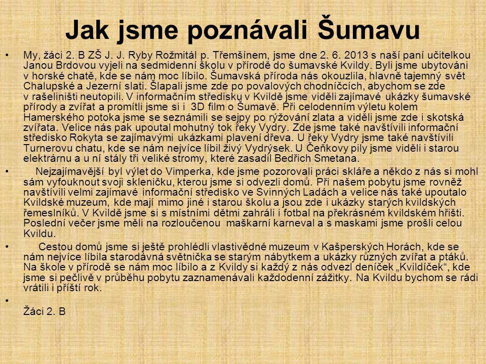 Jak jsme poznávali Šumavu My, žáci 2. B ZŠ J. J. Ryby Rožmitál p. Třemšínem, jsme dne 2. 6. 2013 s naší paní učitelkou Janou Brdovou vyjeli na sedmide