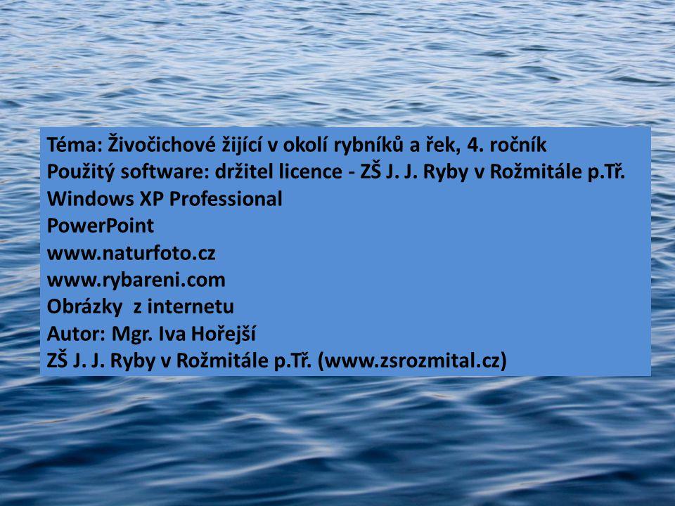 Téma: Živočichové žijící v okolí rybníků a řek, 4. ročník Použitý software: držitel licence - ZŠ J. J. Ryby v Rožmitále p.Tř. Windows XP Professional