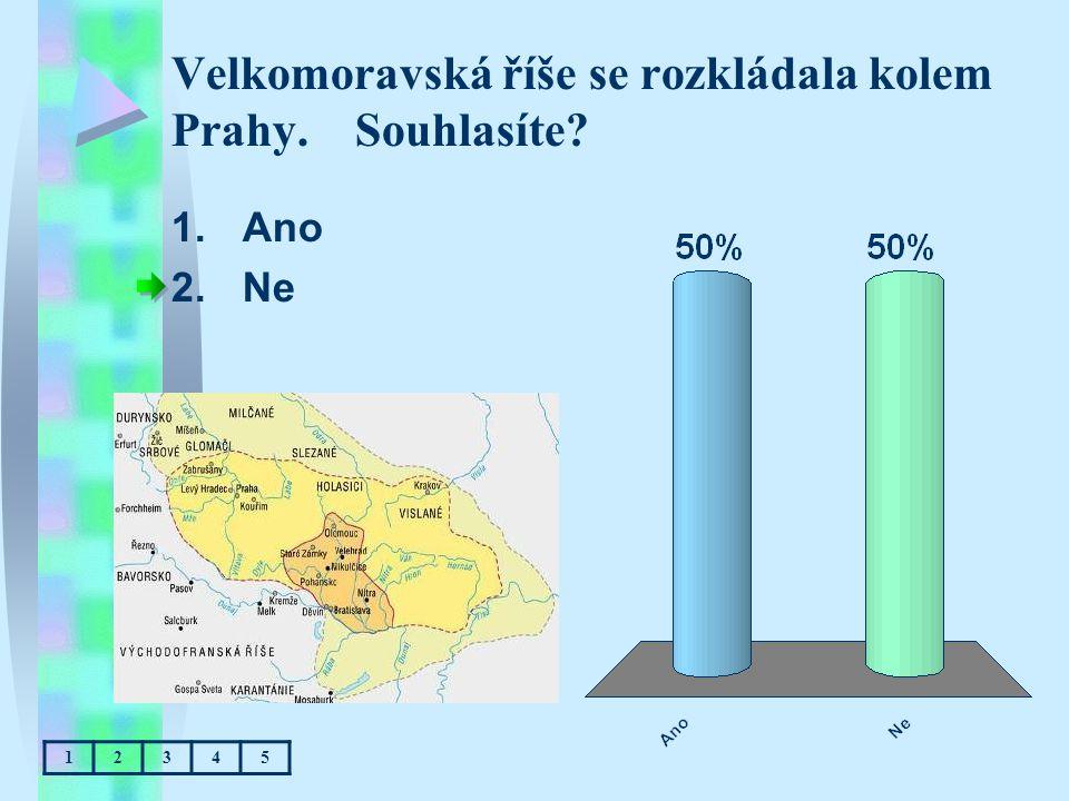 Velkomoravská říše se rozkládala kolem Prahy. Souhlasíte? 1.Ano 2.Ne 12345