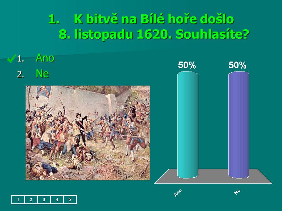 1.K bitvě na Bílé hoře došlo 8. listopadu 1620. Souhlasíte 1. Ano 2. Ne 12345