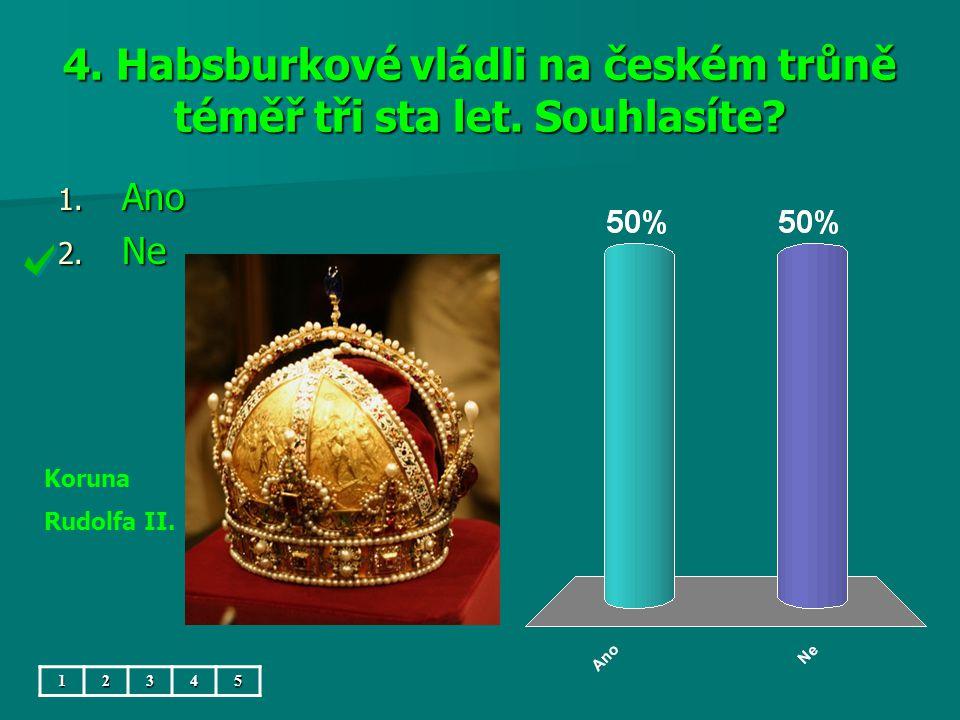 4. Habsburkové vládli na českém trůně téměř tři sta let.