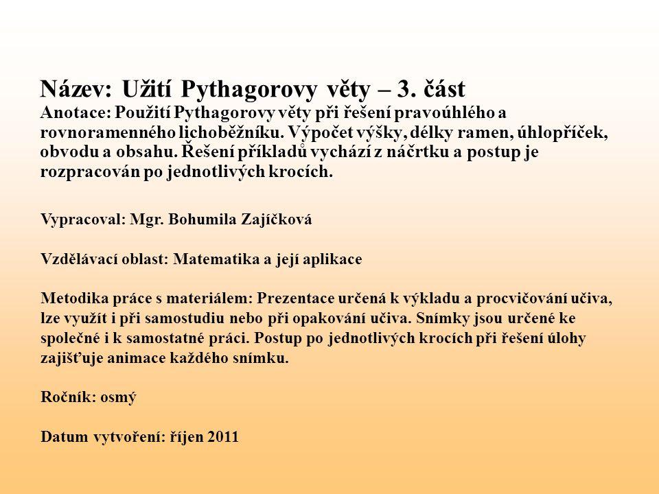 Název: Užití Pythagorovy věty – 3. část Anotace: Použití Pythagorovy věty při řešení pravoúhlého a rovnoramenného lichoběžníku. Výpočet výšky, délky r