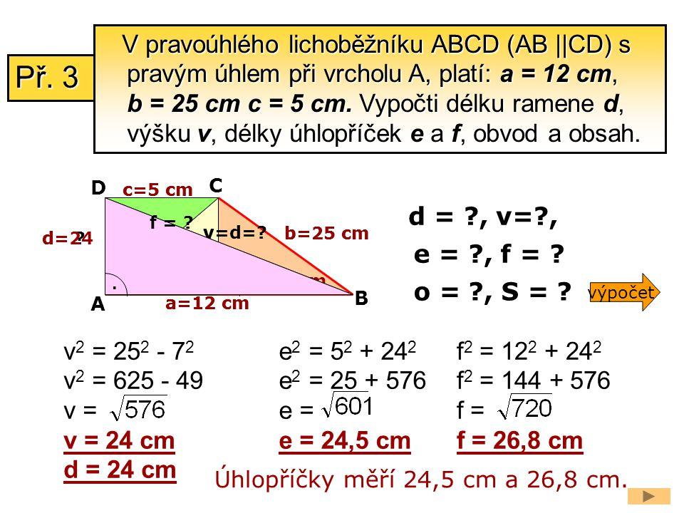 a=12 cm d= ? v 2 = 25 2 - 7 2 v 2 = 625 - 49 v = v = 24 cm d = 24 cm d = ?, v=?, a-c=7 cm A B C D c=5 cm. 5 cm b=25 cm o = ?, S = ? e = ?, f = ? v v=d