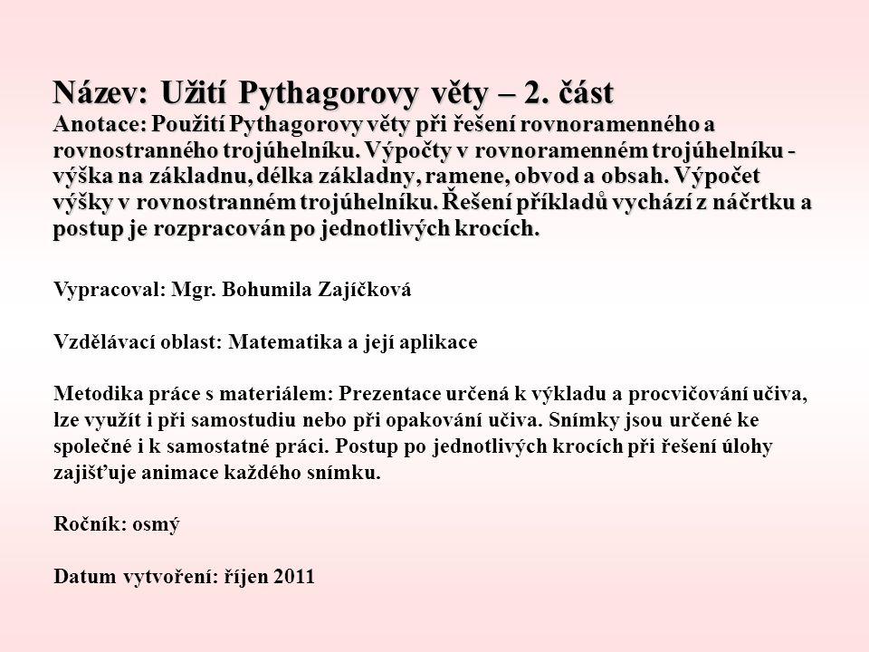 Název: Užití Pythagorovy věty – 2. část Anotace: Použití Pythagorovy věty při řešení rovnoramenného a rovnostranného trojúhelníku. Výpočty v rovnorame