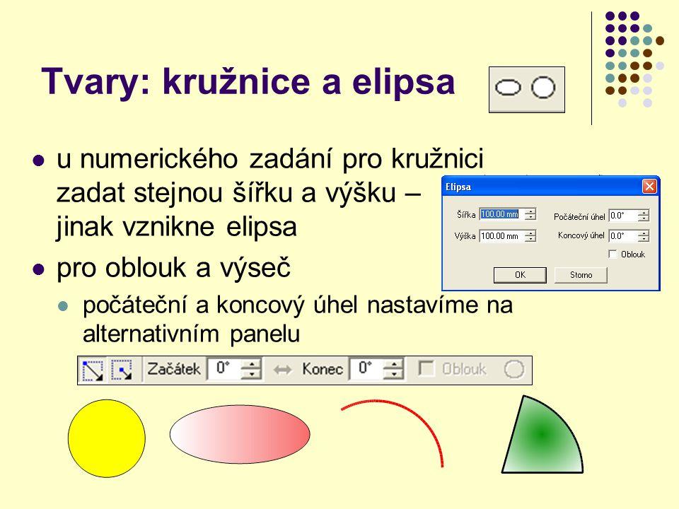Tvary: kružnice a elipsa u numerického zadání pro kružnici zadat stejnou šířku a výšku – jinak vznikne elipsa pro oblouk a výseč počáteční a koncový úhel nastavíme na alternativním panelu