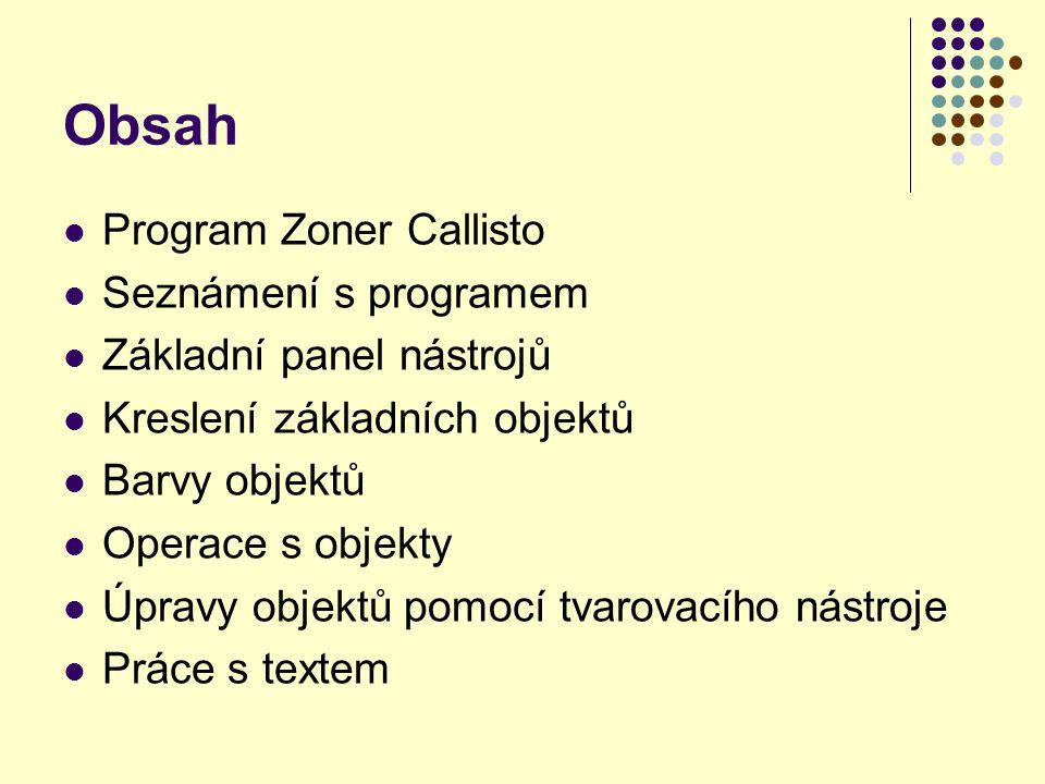 Obsah Program Zoner Callisto Seznámení s programem Základní panel nástrojů Kreslení základních objektů Barvy objektů Operace s objekty Úpravy objektů