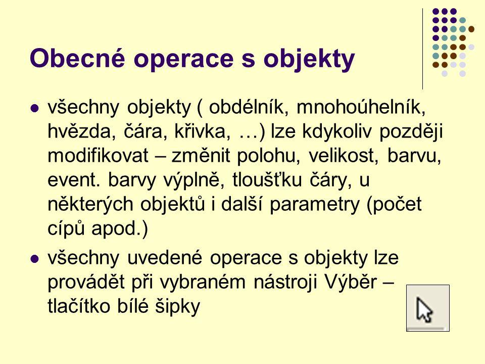 Obecné operace s objekty všechny objekty ( obdélník, mnohoúhelník, hvězda, čára, křivka, …) lze kdykoliv později modifikovat – změnit polohu, velikost