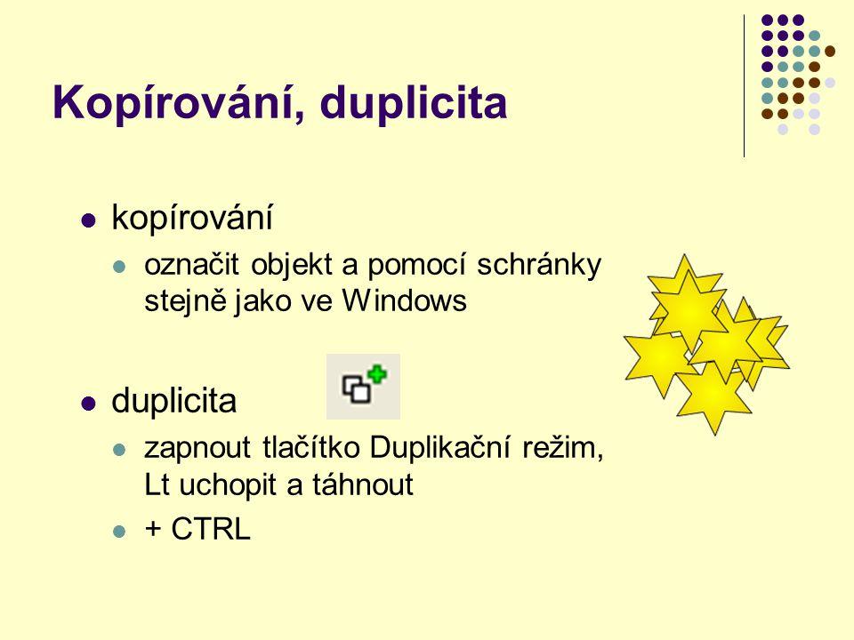 Kopírování, duplicita kopírování označit objekt a pomocí schránky stejně jako ve Windows duplicita zapnout tlačítko Duplikační režim, Lt uchopit a táhnout + CTRL