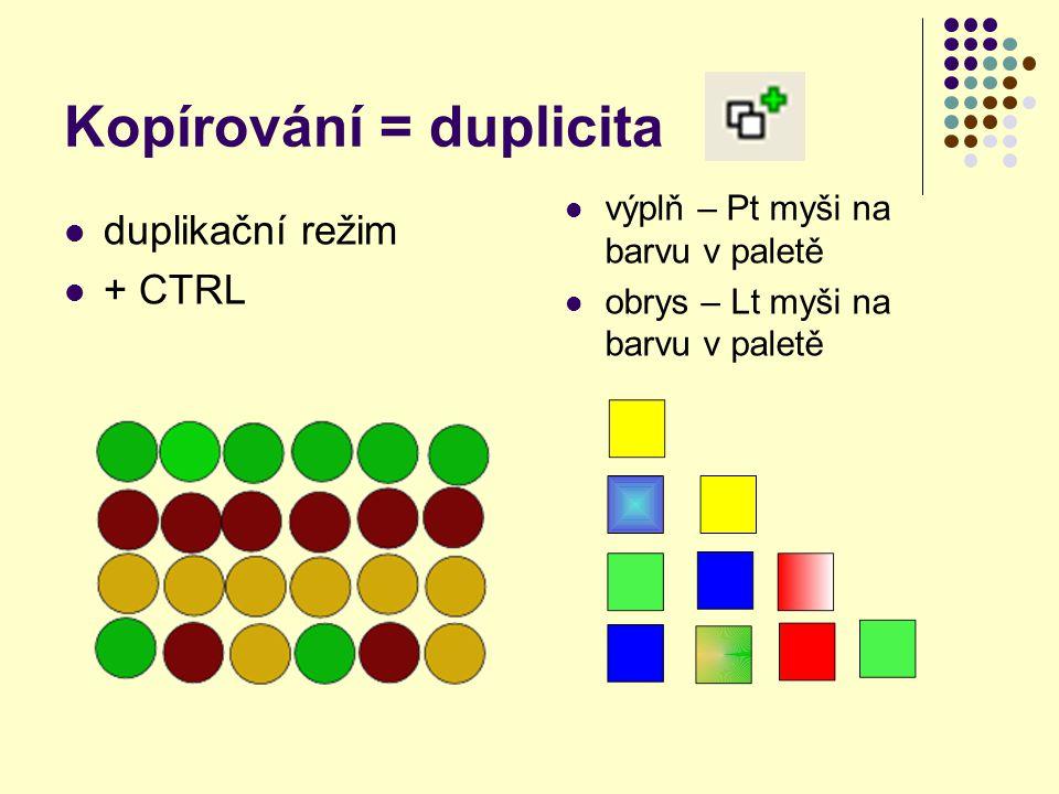 Kopírování = duplicita duplikační režim + CTRL výplň – Pt myši na barvu v paletě obrys – Lt myši na barvu v paletě