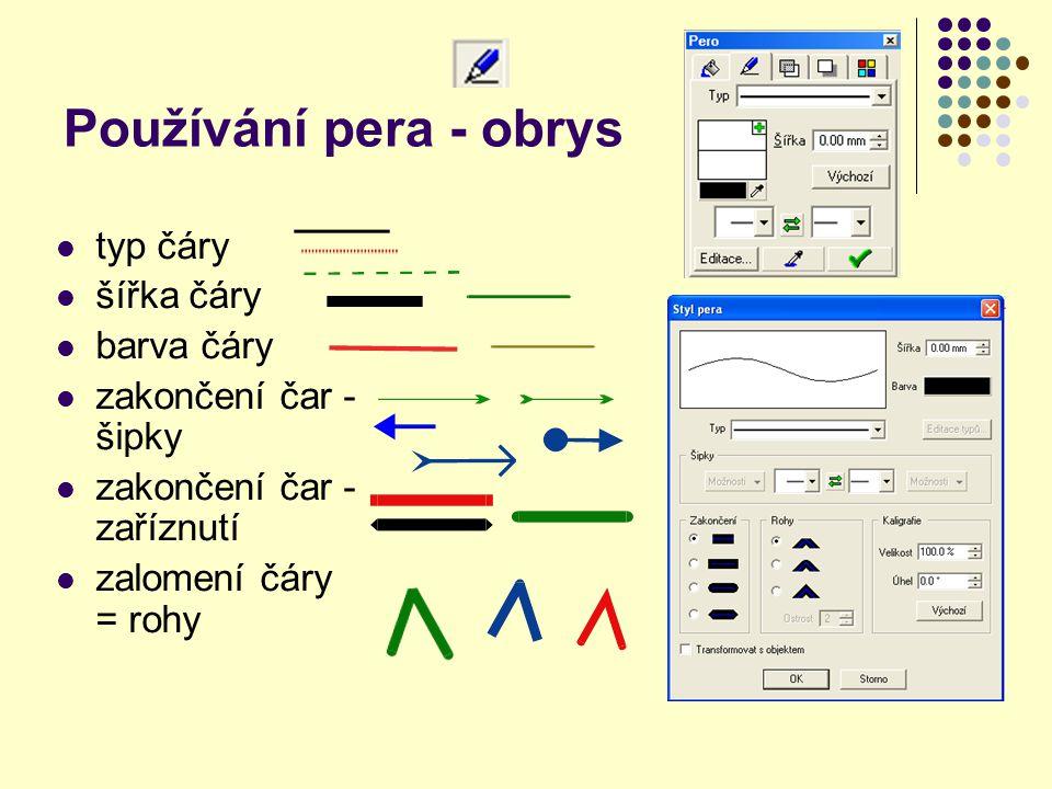 Používání pera - obrys typ čáry šířka čáry barva čáry zakončení čar - šipky zakončení čar - zaříznutí zalomení čáry = rohy