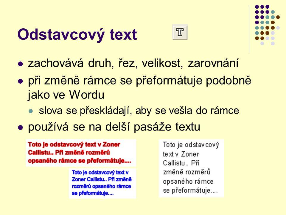 Odstavcový text zachovává druh, řez, velikost, zarovnání při změně rámce se přeformátuje podobně jako ve Wordu slova se přeskládají, aby se vešla do rámce používá se na delší pasáže textu