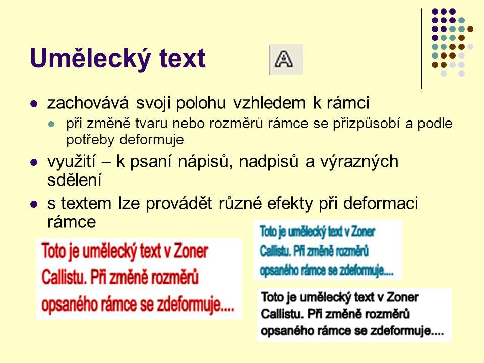 Umělecký text zachovává svoji polohu vzhledem k rámci při změně tvaru nebo rozměrů rámce se přizpůsobí a podle potřeby deformuje využití – k psaní nápisů, nadpisů a výrazných sdělení s textem lze provádět různé efekty při deformaci rámce