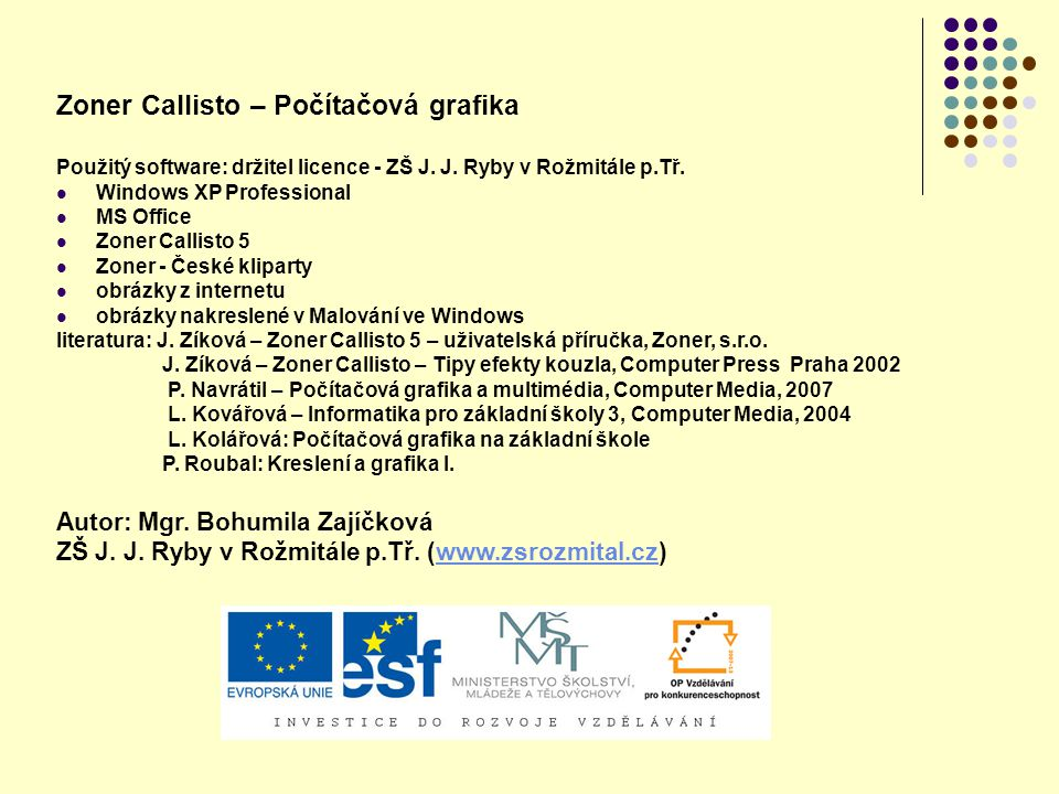 Zoner Callisto – Počítačová grafika Použitý software: držitel licence - ZŠ J. J. Ryby v Rožmitále p.Tř. Windows XP Professional MS Office Zoner Callis