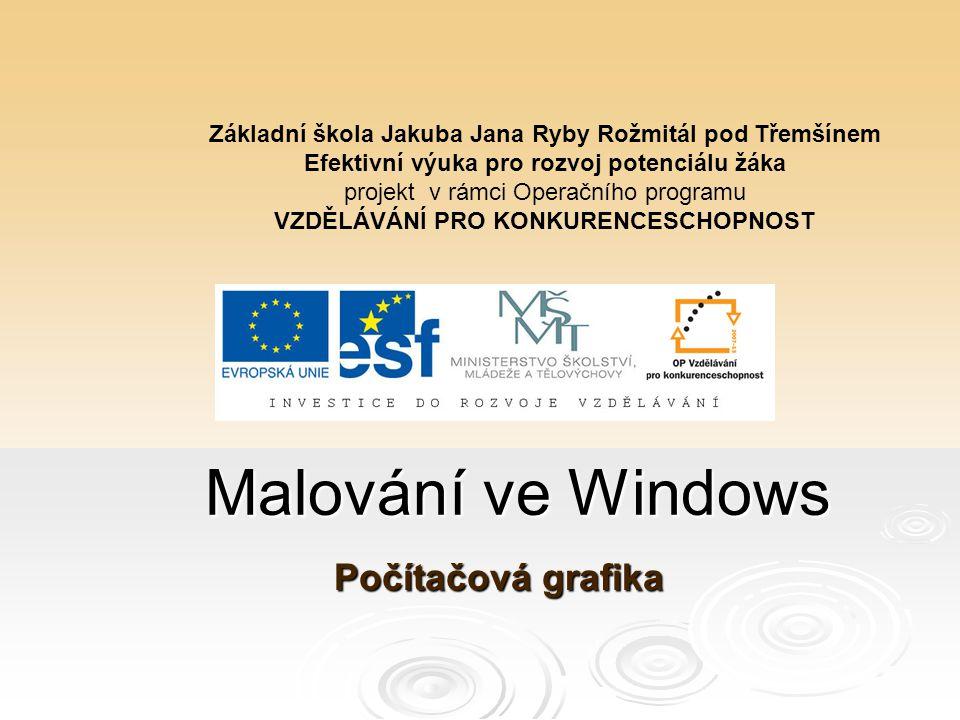 Malování ve Windows Počítačová grafika Základní škola Jakuba Jana Ryby Rožmitál pod Třemšínem Efektivní výuka pro rozvoj potenciálu žáka projekt v rám