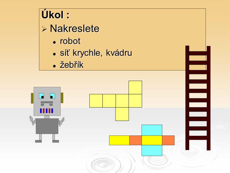Úkol :  Nakreslete robot robot síť krychle, kvádru síť krychle, kvádru žebřík žebřík