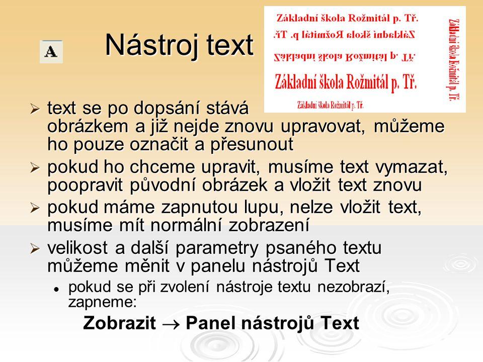 Nástroj text  text se po dopsání stává obrázkem a již nejde znovu upravovat, můžeme ho pouze označit a přesunout  pokud ho chceme upravit, musíme te