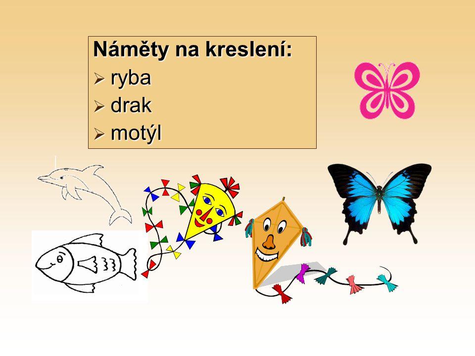 Náměty na kreslení:  ryba  drak  motýl
