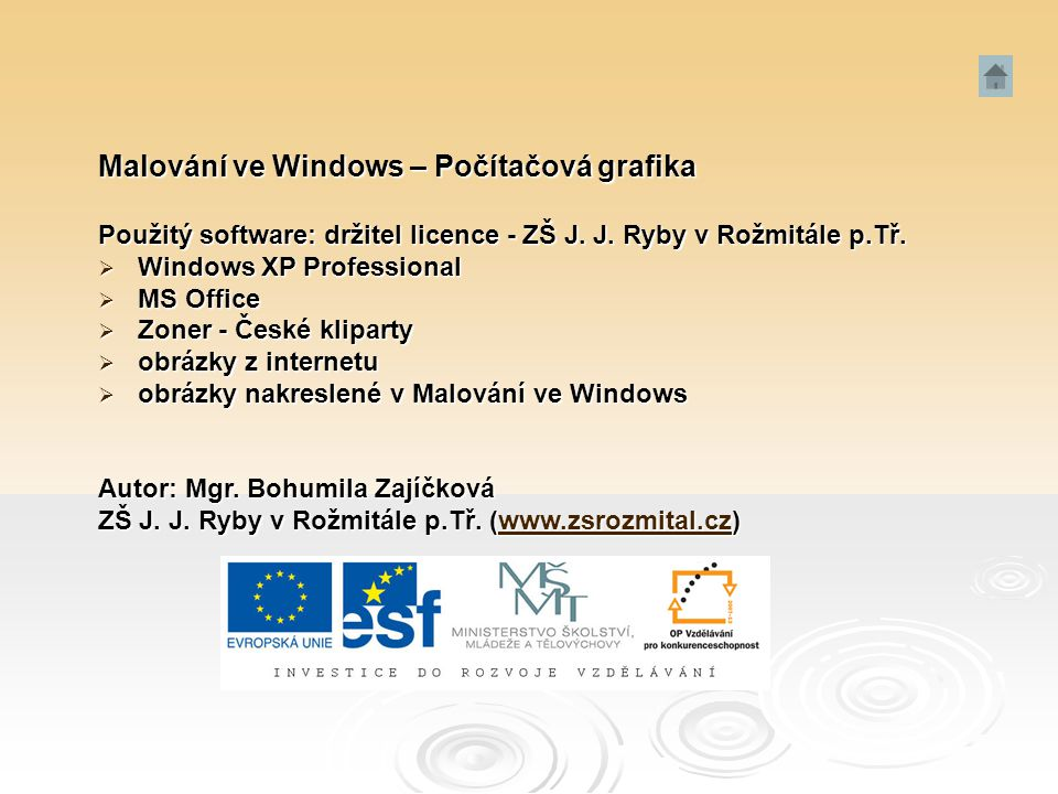 Malování ve Windows – Počítačová grafika Použitý software: držitel licence - ZŠ J. J. Ryby v Rožmitále p.Tř.  Windows XP Professional  MS Office  Z