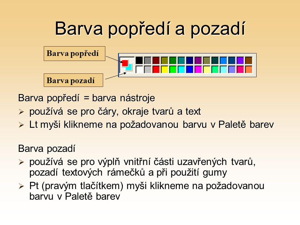 Barva popředí a pozadí Barva popředí = barva nástroje  používá se pro čáry, okraje tvarů a text  Lt myši klikneme na požadovanou barvu v Paletě bare