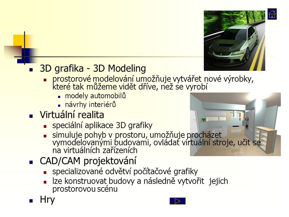 3D grafika - 3D Modeling prostorové modelování umožňuje vytvářet nové výrobky, které tak můžeme vidět dříve, než se vyrobí modely automobilů návrhy in