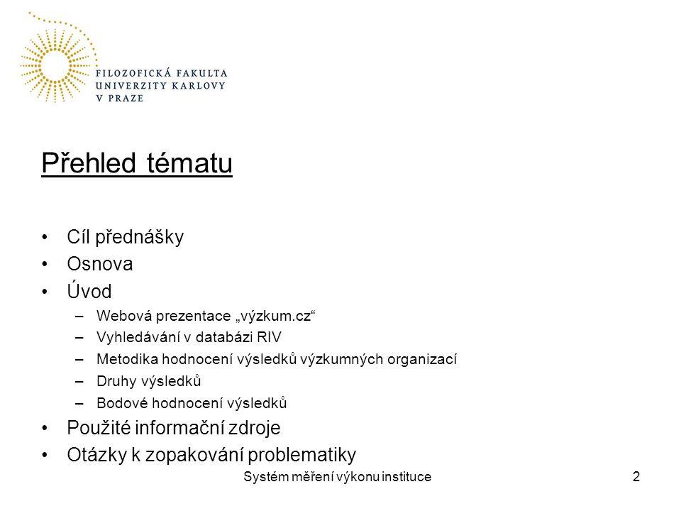 """Přehled tématu Cíl přednášky Osnova Úvod –Webová prezentace """"výzkum.cz"""" –Vyhledávání v databázi RIV –Metodika hodnocení výsledků výzkumných organizací"""