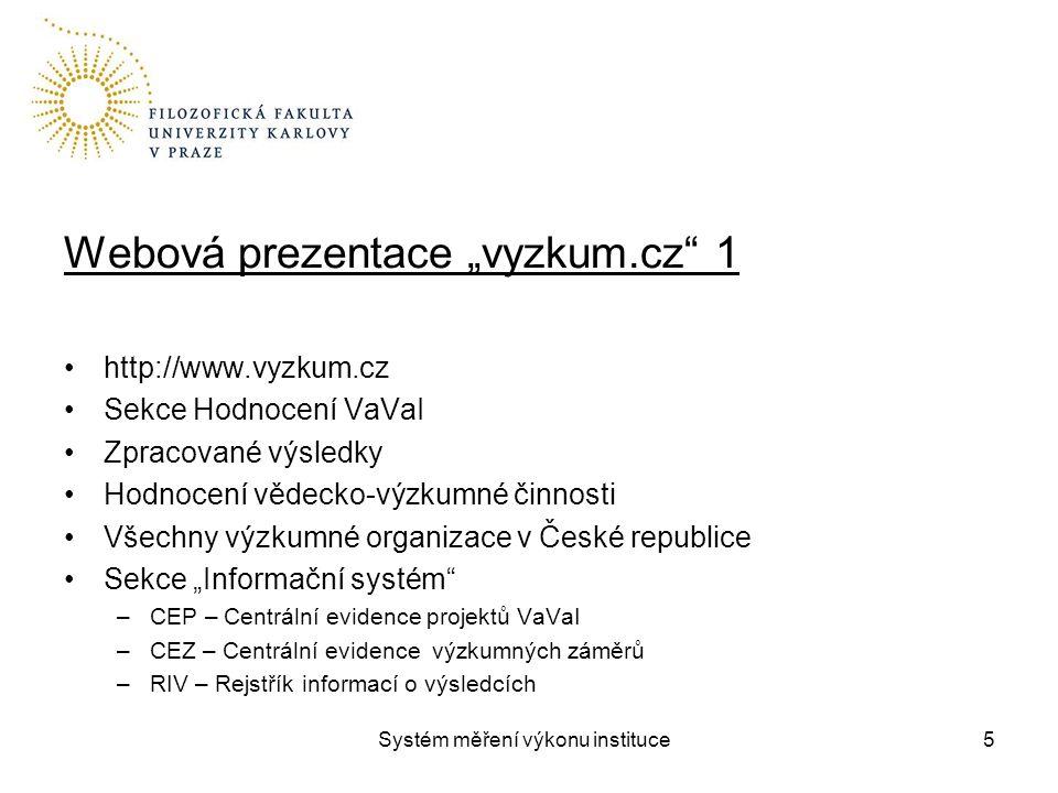 """Systém měření výkonu instituce Webová prezentace """"vyzkum.cz 2 Centrální evidence projektů VaVaI – CEP –záznamy o projektech různých poskytovatelů Centrální evidence výzkumných záměrů – CEZ –databáze výzkumných záměrů Rejstřík informací o výsledcích – RIV –databáze všech tzv."""