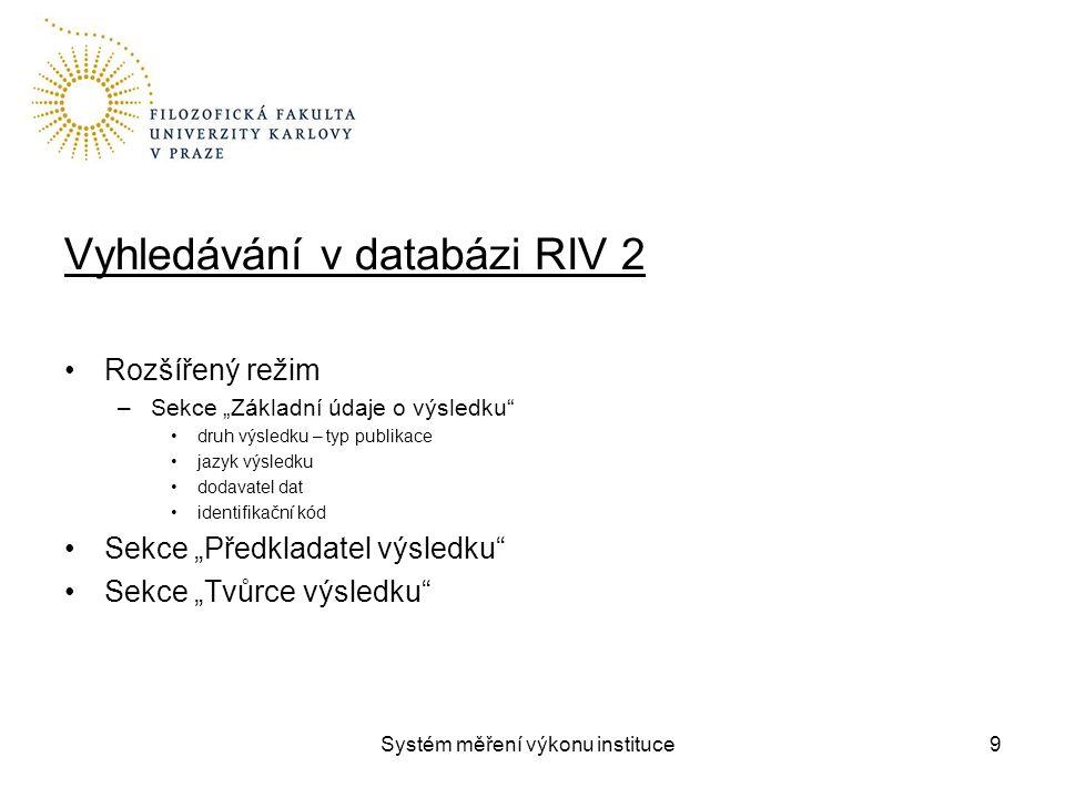 """Vyhledávání v databázi RIV 2 Rozšířený režim –Sekce """"Základní údaje o výsledku druh výsledku – typ publikace jazyk výsledku dodavatel dat identifikační kód Sekce """"Předkladatel výsledku Sekce """"Tvůrce výsledku 9"""