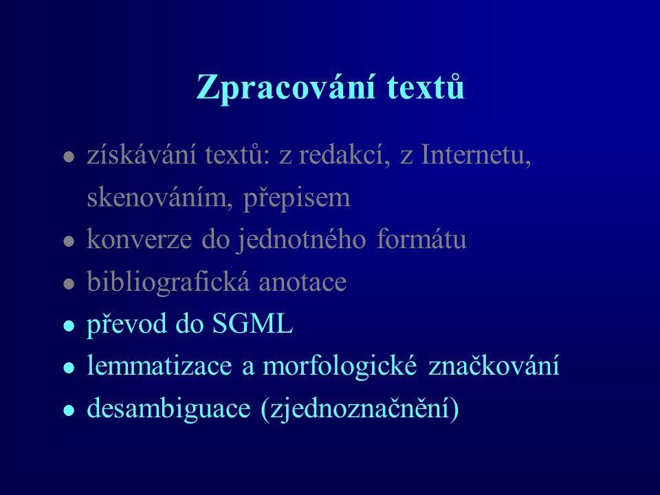 Zpracování textů získávání textů: z redakcí, z Internetu, skenováním, přepisem konverze do jednotného formátu bibliografická anotace převod do SGML lemmatizace a morfologické značkování desambiguace (zjednoznačnění)