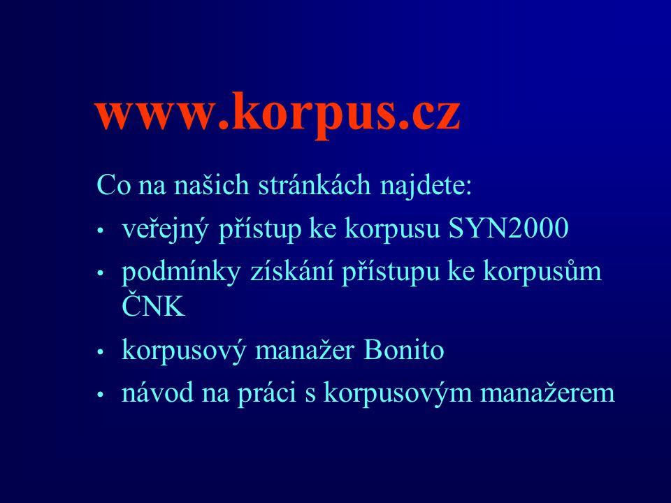 www.korpus.cz Co na našich stránkách najdete: veřejný přístup ke korpusu SYN2000 podmínky získání přístupu ke korpusům ČNK korpusový manažer Bonito ná