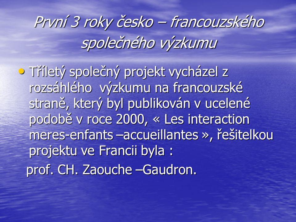 První 3 roky česko – francouzského společného výzkumu Tříletý společný projekt vycházel z rozsáhlého výzkumu na francouzské straně, který byl publikov